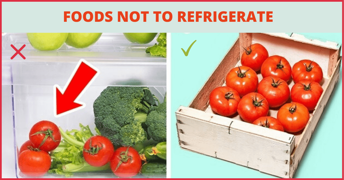 foods not to be refrigerated